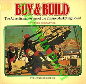 Buy & Build. The Advertising Posters of the Empire Marketing Board.