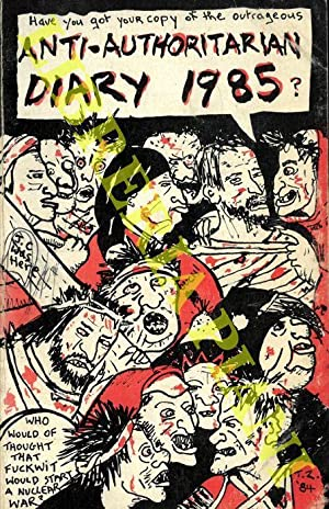 Have you got your copy of the outrageous Anti-authoritarian Diary 1985? .