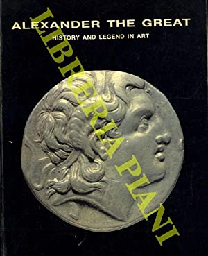 Alexander The Great. History and Legend in Art.