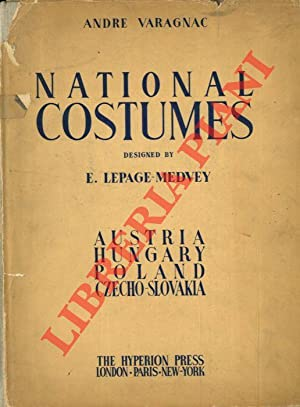 National Costumes. Austria, Hungary, Poland, Czechoslovakia. Designed by E. Lepage-Medvey. With a...