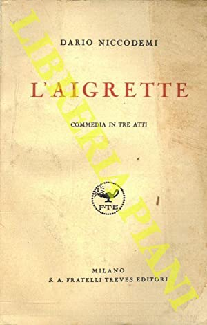 L'Aigrette. Commedia in tre atti.