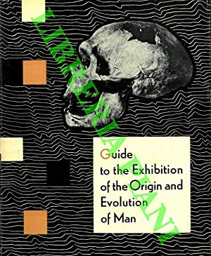 Guide to the Exhibition of the Origin and Evolution of Man.