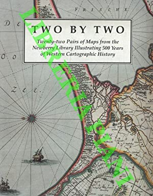 Two by two. Twenty-two pairs of maps from the Newberry Library illustrating 500 years of Western ...