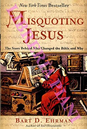 Misquoting Jesus. The Story Behind Who Changed The Bible and Why.