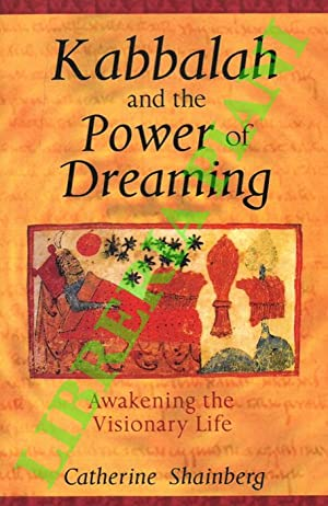 Kabbalah and the Power of Dreaming. Awakening the Visionary Life.