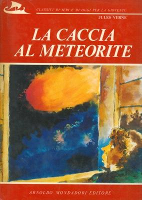 La caccia al meteorite.: VERNE Jules -