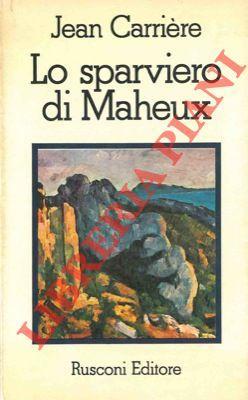 Lo sparviero di Maheux.: CARRIERE Jean -