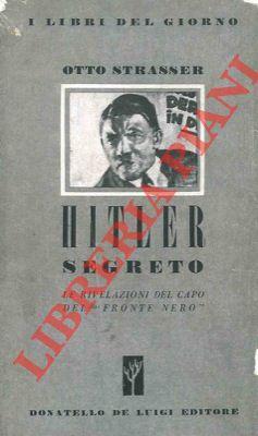 Hitler segreto. Le rivelazioni del capo del: STRASSER Otto -