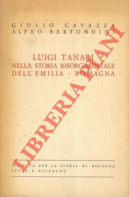 Luigi Tanari. Nella storia risorgimentale dell'Emilia-Romagna.: CAVAZZA Giulio -