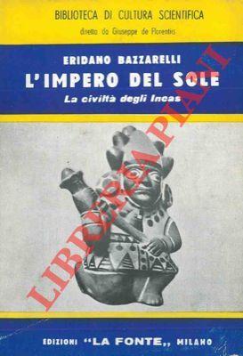 L'impero del sole. La civiltà degli Incas.: BAZZARELLI Eridano -