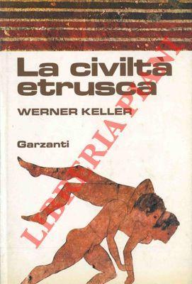 La civiltà etrusca.: KELLER Werner -