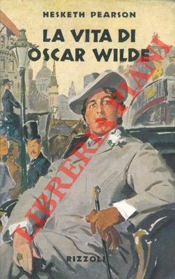 La vita di Oscar Wilde.: PEARSON Hesketh -