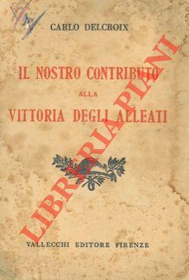 Il nostro contributo alla vittoria degli alleati.: DELACROIX Carlo -