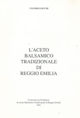 L'aceto balsamico tradizionale di Reggio Emilia.: BELLOCCHI Ugo -