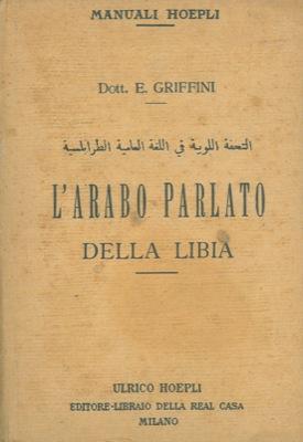 L'arabo parlato della Libia. Cenni grammaticali e: GRIFFINI Eugenio -