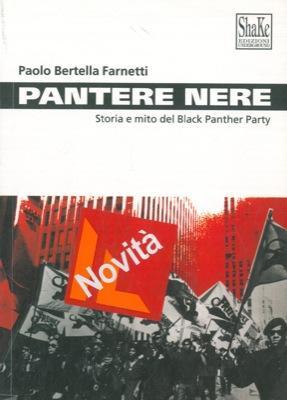 Pantere Nere. Storia e mito del Black: BERTELLA FARNETTI Paolo