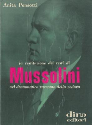 La restituzione dei resti di Mussolini nel: PENSOTTI Anita -