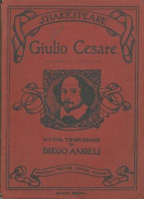 Giulio Cesare. Nuova traduzione di Diego Angeli.: SHAKESPEARE William -
