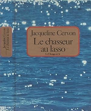 Le chasseur au lasso: CERVON Jacqueline