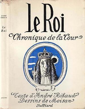 Le Roi (Chronique de la cour): RIBAUD André