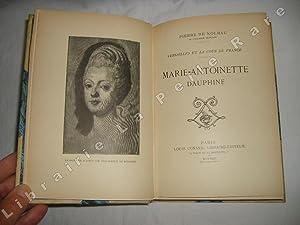 Versailles et la cour de France. Marie-Antoinette dauphine.: NOLHAC (Pierre de)