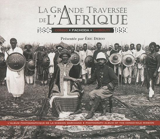 La grande traversée de l'Afrique 1896-1899 - Congo Fachoda Djibouti - La mission Marchand - édition bilingue français-anglais - Collectif; Eric Deroo