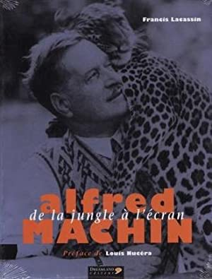 ALFRED MACHIN ; DE LA JUNGLE A L'ECRAN