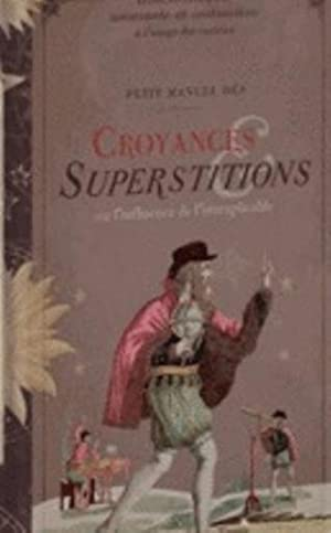 Petit manuel des croyances et superstitions ou l'influence de l'inexplicable