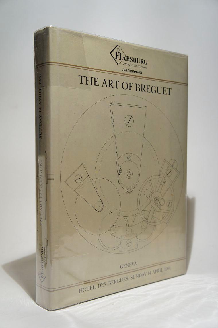 The Art of Breguet Habsburg Fine Auctioneers Geneva, Hotel des Bergues, Habsburg, 1991. Fort in-8, 480 pp., cartonnage éditeur, jaquette illustrée. / Thick 8vo, hardcover, pictorial dust jacket.
