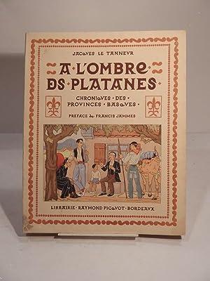 A l'ombre des platanes. Chroniques des provinces: LE TANNEUR (Jacques),