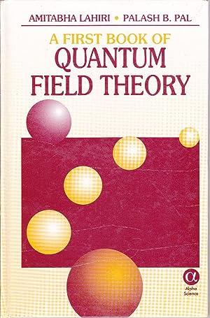 A First Book of Quantum Field Theory.: LAHIRI, Amitabha /