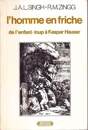 L'homme en friche. De l'enfant-loup à Kaspar Hauser.: SINGH, J. A. L. / ZINGG, R. ...