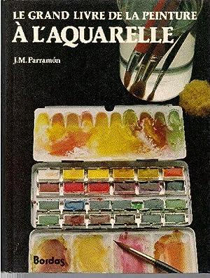 Le grand livre de la peinture à: PARRAMÓN, José M.