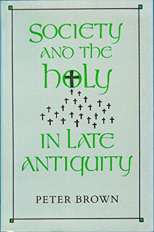 Society and the Holy in Late Antiquity.