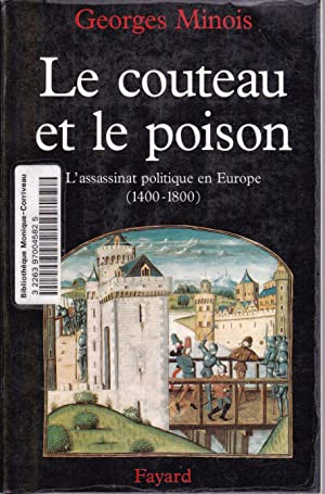 Le couteau et le poison. L'assassinat politique en Europe (1400-1800).