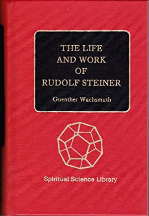 The Life and Work of Rudolf Steiner: WACHSMUTH, Guenther