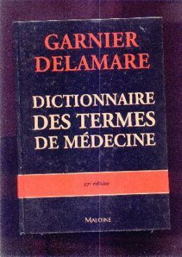 Dictionnaire des termes de médecine. (27e ÉDITION): GARNIER / DELAMARE