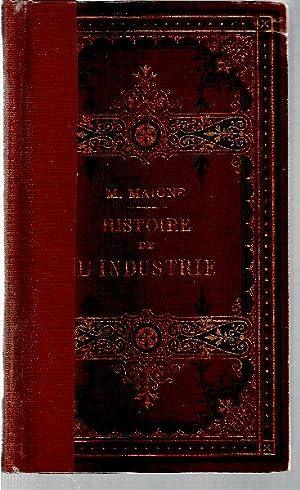 Histoire de l'industrie et exposition sommaire des: MAIGNE, M.