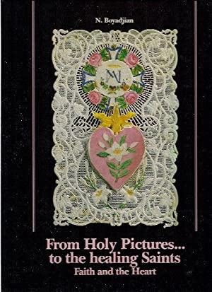 From Holy PIctures.to the Healing Saints. Faith and the Heart.