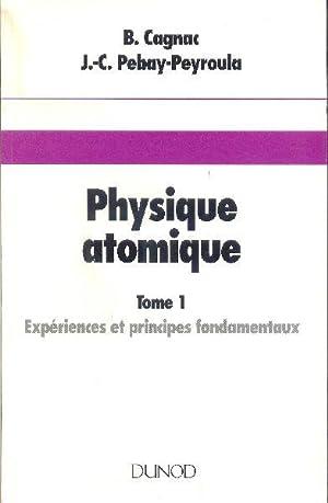 Physique atomique. Tome 1: Expériences et principes: CAGNAC, Bernard /