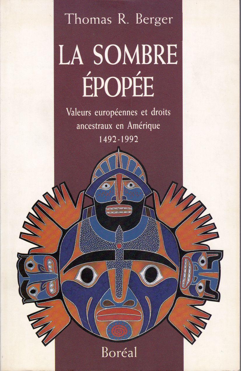 9782890525108 - BERGER, Thomas R: La sombre épopée.   Valeurs européennes et droits ancestraux en Amérique, 1492-1992 - Livre