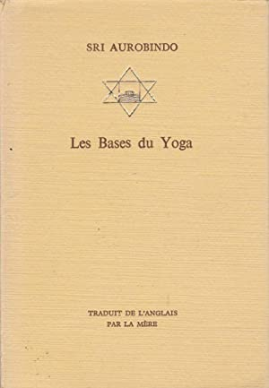 Les bases du Yoga.: AUROBINDO, Sri