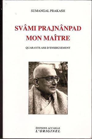 Svâmi Prajnânpad, mon maître. Quarante ans d'enseignement.: PRAKASH, ...