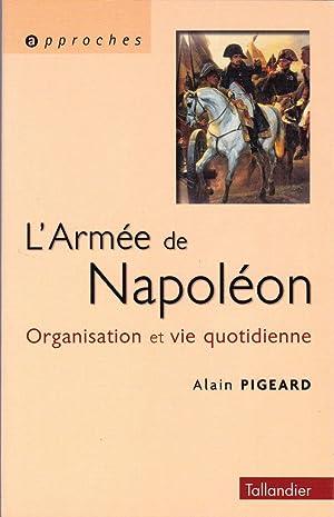 L'Armée de Napoléon 1800-1815. Organisation et vie: PIGEARD, Alain