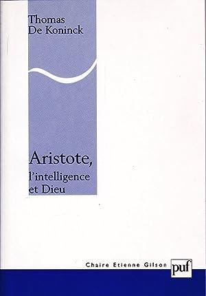 Aristote, l'intelligence et Dieu.: DE KONINCK, Thomas