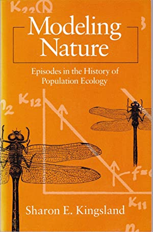 Modeling Nature. Episodes in the History of: KINGSLAND, Sharon E.