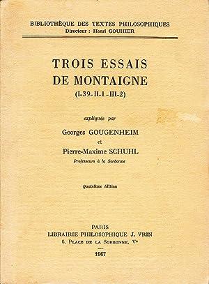 Trois essais de Montaigne (I-39-II-I-III-2).: GOUGENHEIM, Georges /