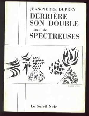 """Derrière son double, suivi de """"Spectreuses"""".: DUPREY, Jean-Pierre"""