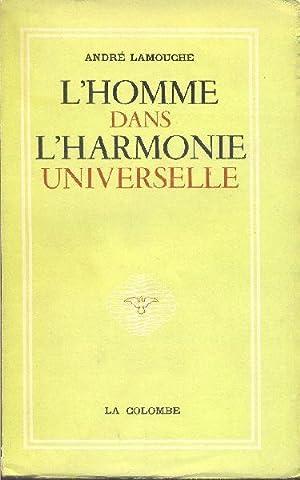 L'homme dans l'harmonie universelle.: LAMOUCHE, André