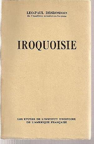 Iroquoisie. TOME 1 (1534-1646): DESROSIERS, Léo-Paul